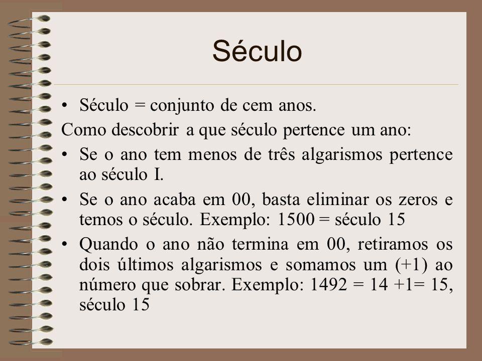 Século Século = conjunto de cem anos. Como descobrir a que século pertence um ano: Se o ano tem menos de três algarismos pertence ao século I. Se o an