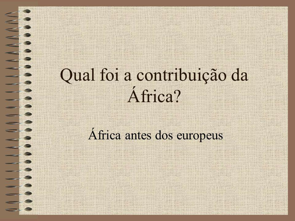 Qual foi a contribuição da África? África antes dos europeus