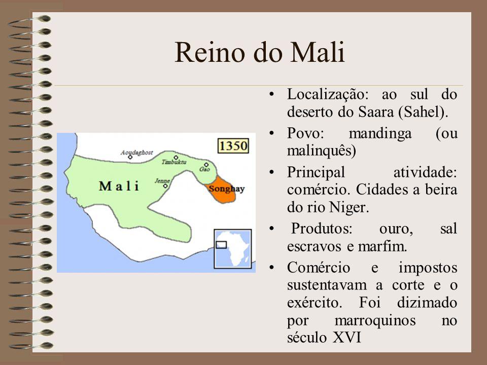 Reino do Mali Localização: ao sul do deserto do Saara (Sahel). Povo: mandinga (ou malinquês) Principal atividade: comércio. Cidades a beira do rio Nig
