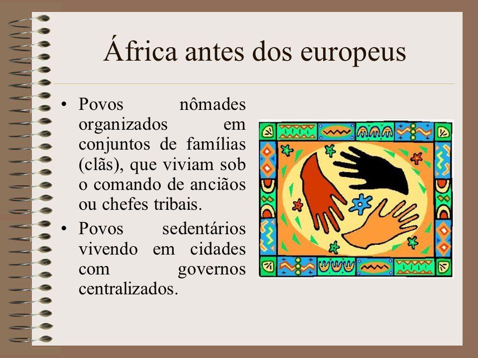 África antes dos europeus Povos nômades organizados em conjuntos de famílias (clãs), que viviam sob o comando de anciãos ou chefes tribais. Povos sede