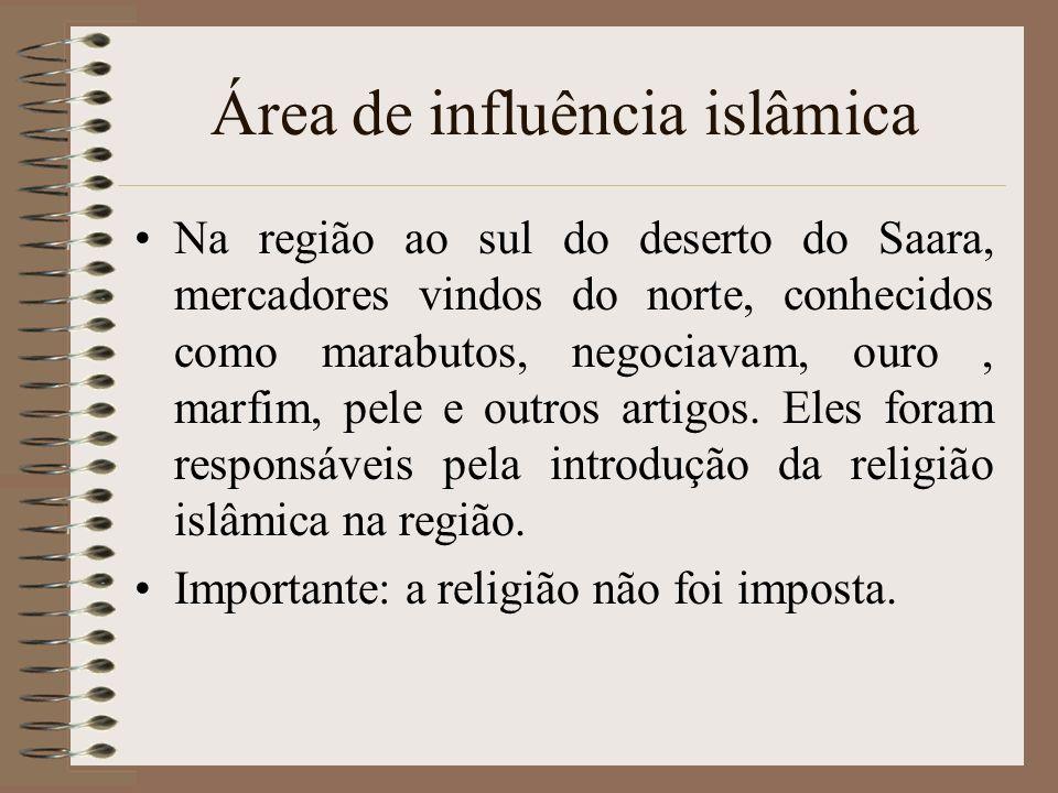 Área de influência islâmica Na região ao sul do deserto do Saara, mercadores vindos do norte, conhecidos como marabutos, negociavam, ouro, marfim, pel