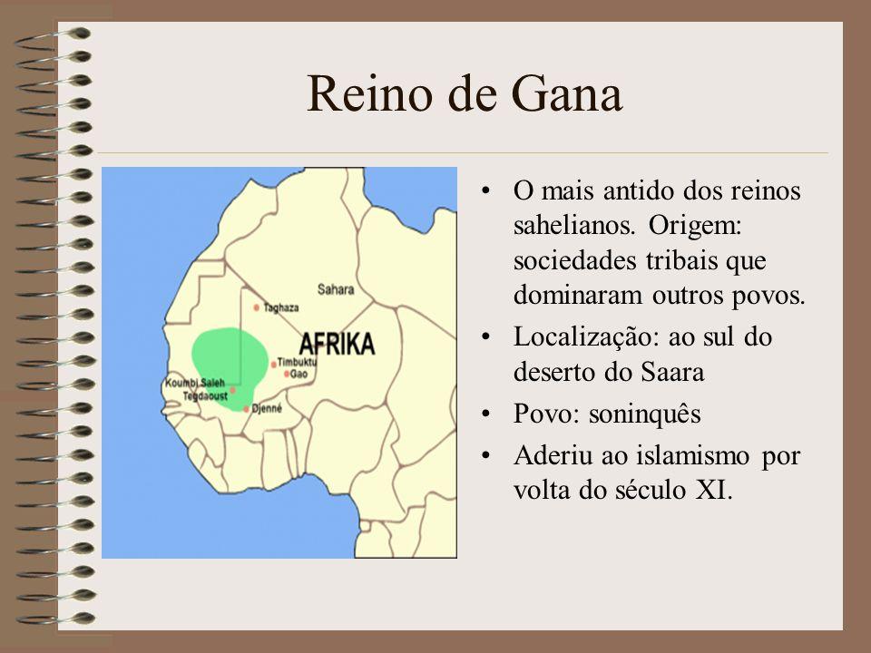 Reino de Gana O mais antido dos reinos sahelianos. Origem: sociedades tribais que dominaram outros povos. Localização: ao sul do deserto do Saara Povo