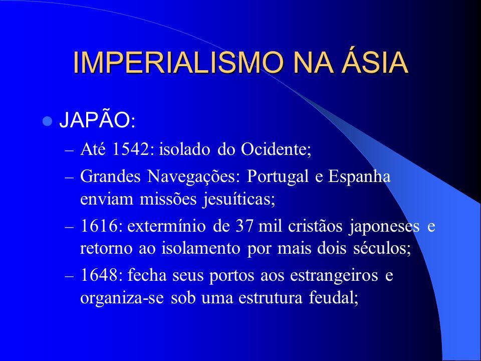 IMPERIALISMO NA ÁSIA 1857: Guerra dos Cipaios (indianos derrotados passam a condição de colônia britânica) 1876: Ministro Disraeli transforma a Índia