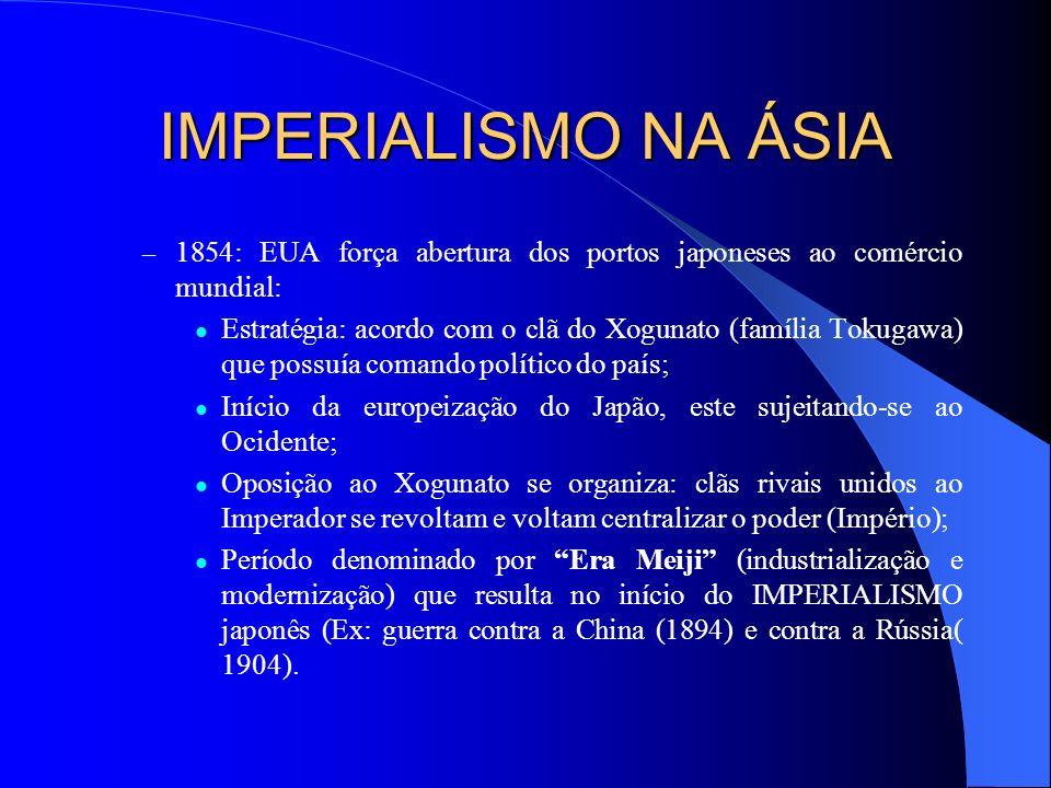 IMPERIALISMO NA ÁSIA JAPÃO : – Até 1542: isolado do Ocidente; – Grandes Navegações: Portugal e Espanha enviam missões jesuíticas; – 1616: extermínio d