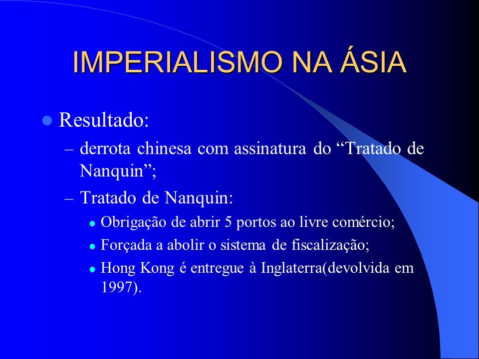 IMPERIALISMO NA ÁSIA CHINA: – Meados do séc XIX: Essencialmente agrícola Governo imperial em constantes crises 400 milhões de trabalhadores – 1841: Gu