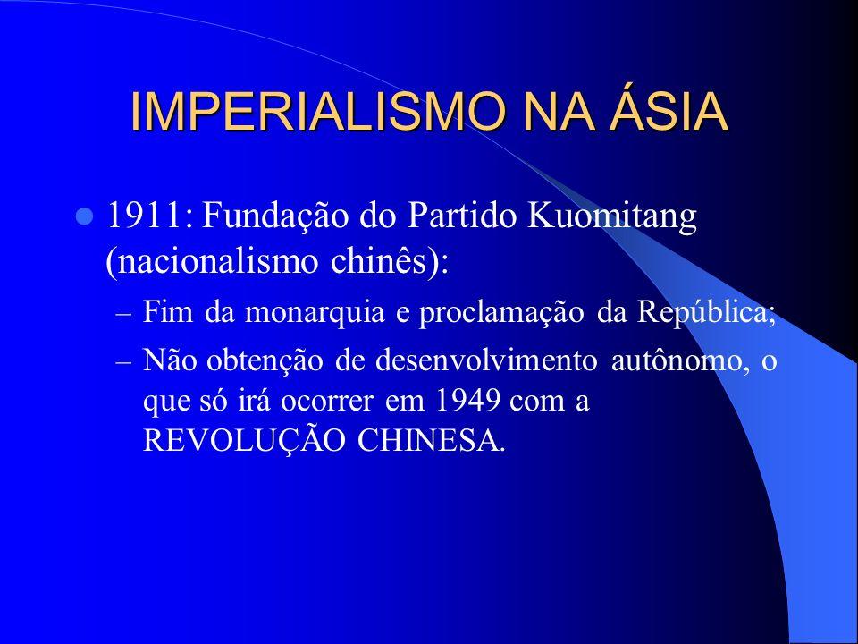 IMPERIALISMO NA ÁSIA 1851: Revolta de Taiping – Revolta camponesa com apoio da cidade; – Sufocada em 1864. 1900:Guerra dos Boxers (punhos fechados) –