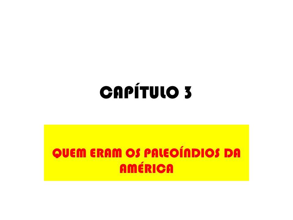 CAPÍTULO 3 QUEM ERAM OS PALEOÍNDIOS DA AMÉRICA
