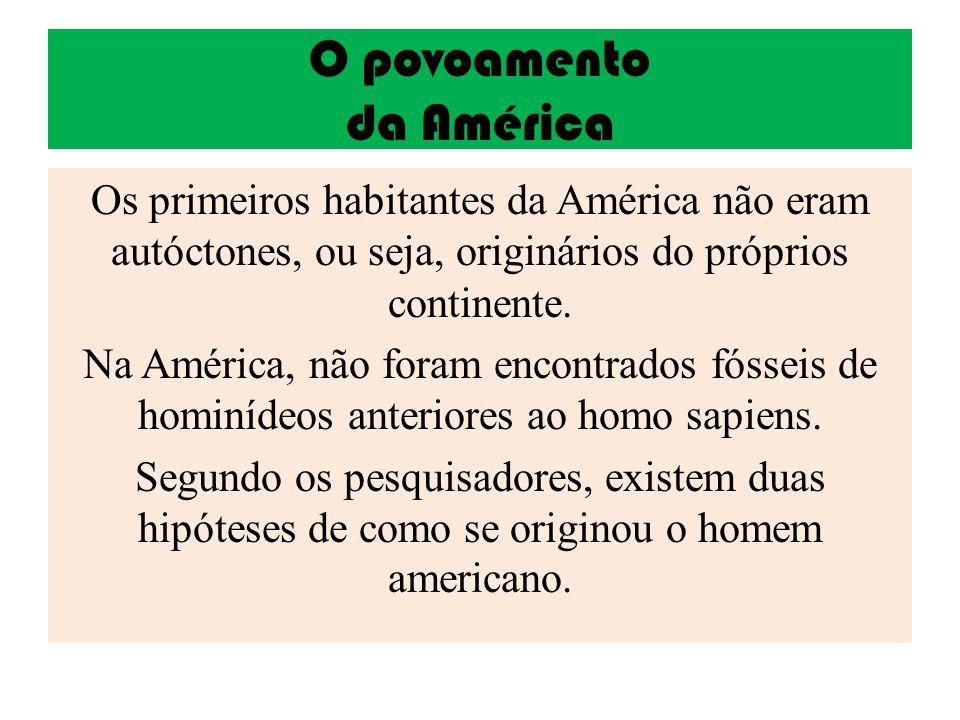 O povoamento da América Os primeiros habitantes da América não eram autóctones, ou seja, originários do próprios continente. Na América, não foram enc