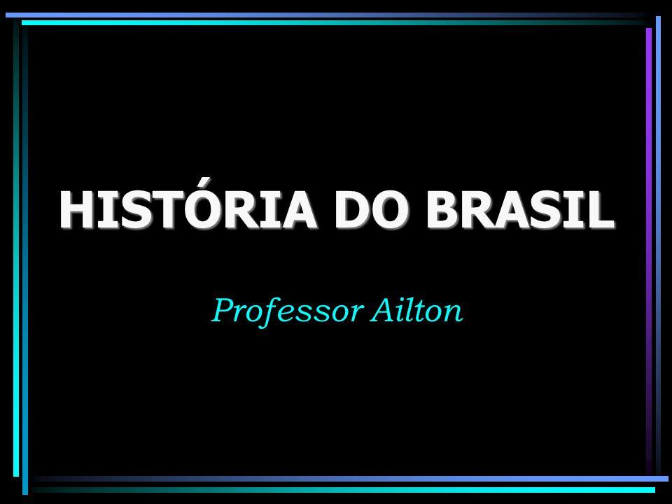 HISTÓRIA DO BRASIL Professor Ailton