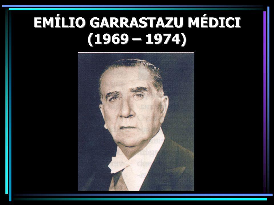 EMÍLIO GARRASTAZU MÉDICI (1969 – 1974)