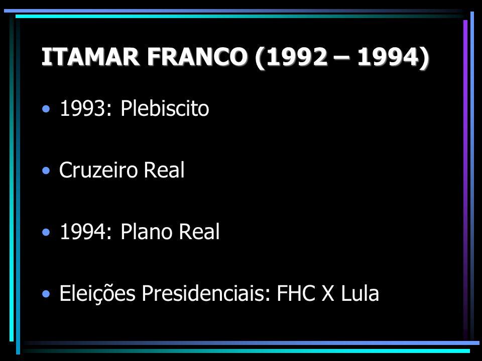 1993: Plebiscito Cruzeiro Real 1994: Plano Real Eleições Presidenciais: FHC X Lula