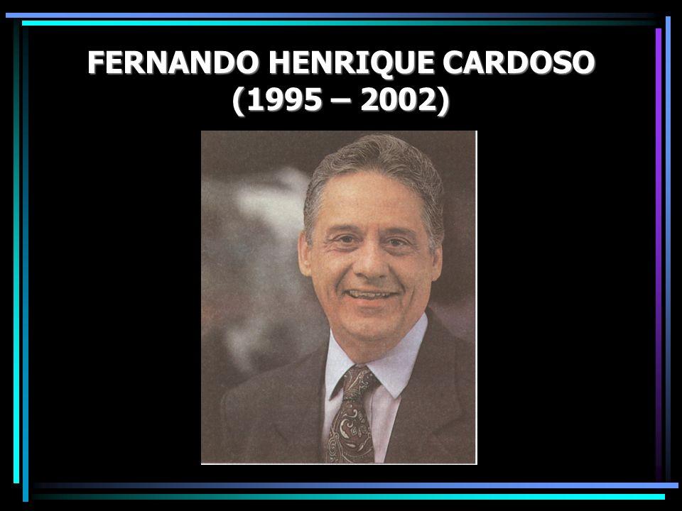 FERNANDO HENRIQUE CARDOSO (1995 – 2002)