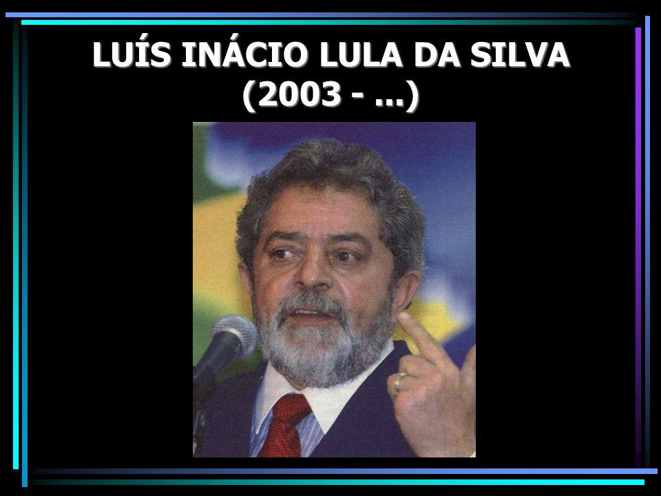 LUÍS INÁCIO LULA DA SILVA (2003 -...)