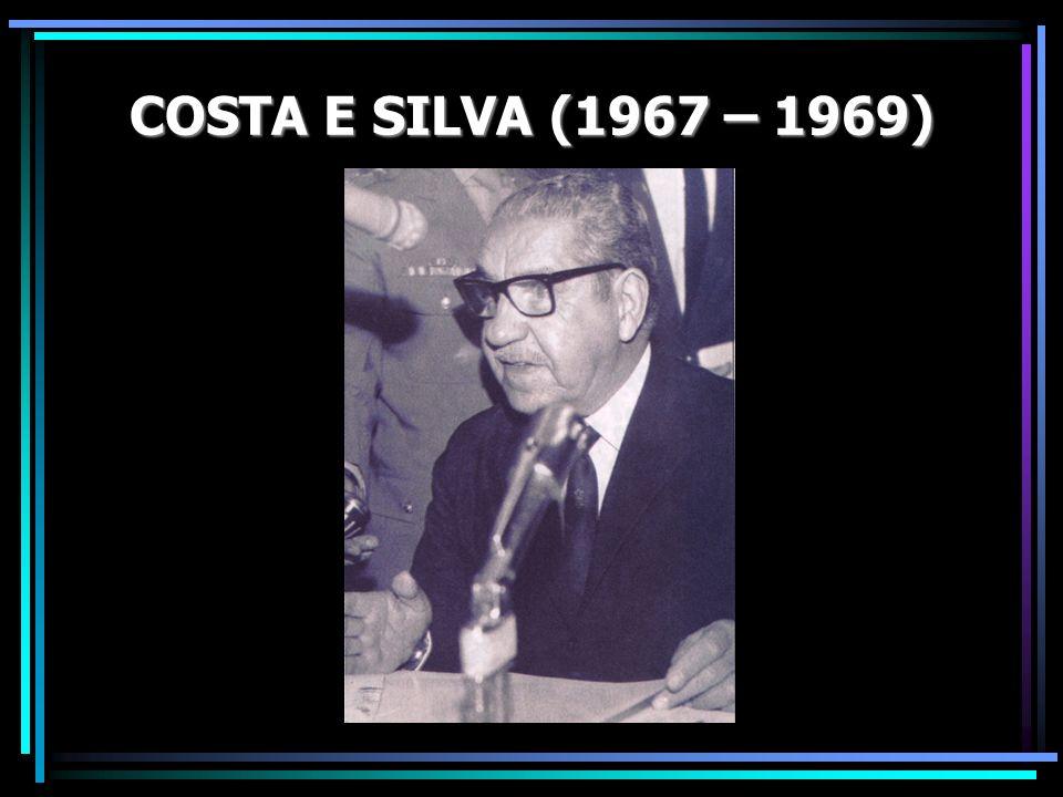 COSTA E SILVA (1967 – 1969)
