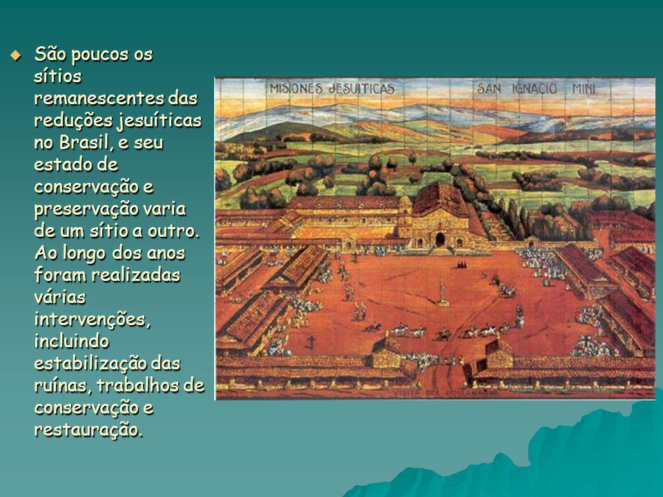 São poucos os sítios remanescentes das reduções jesuíticas no Brasil, e seu estado de conservação e preservação varia de um sítio a outro. Ao longo do