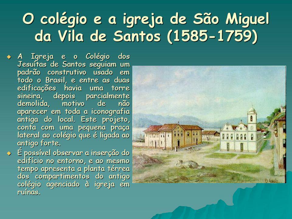 O colégio e a igreja de São Miguel da Vila de Santos (1585-1759) A Igreja e o Colégio dos Jesuítas de Santos seguiam um padrão construtivo usado em to