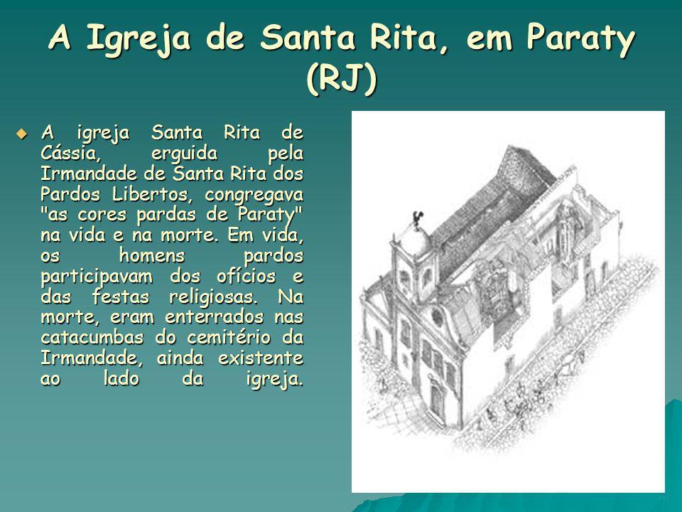 A Igreja de Santa Rita, em Paraty (RJ) A igreja Santa Rita de Cássia, erguida pela Irmandade de Santa Rita dos Pardos Libertos, congregava