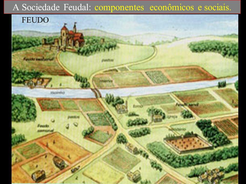 A Sociedade Feudal: componentes econômicos e sociais. FEUDO