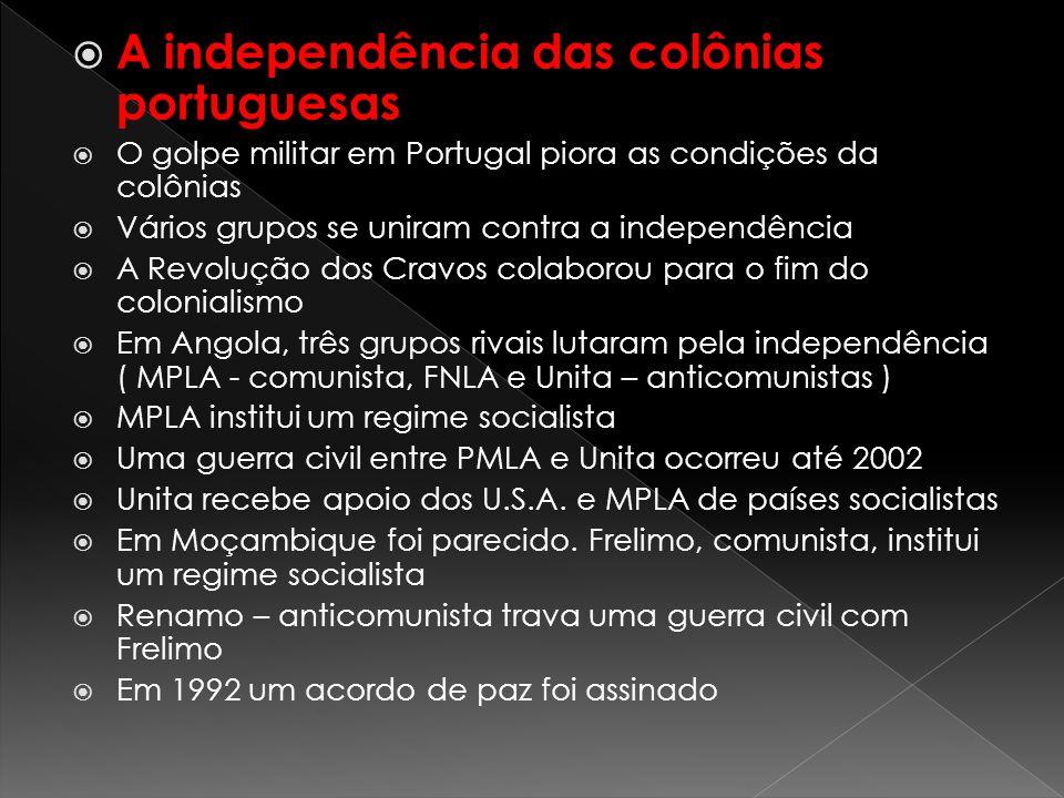 A independência das colônias portuguesas O golpe militar em Portugal piora as condições da colônias Vários grupos se uniram contra a independência A R