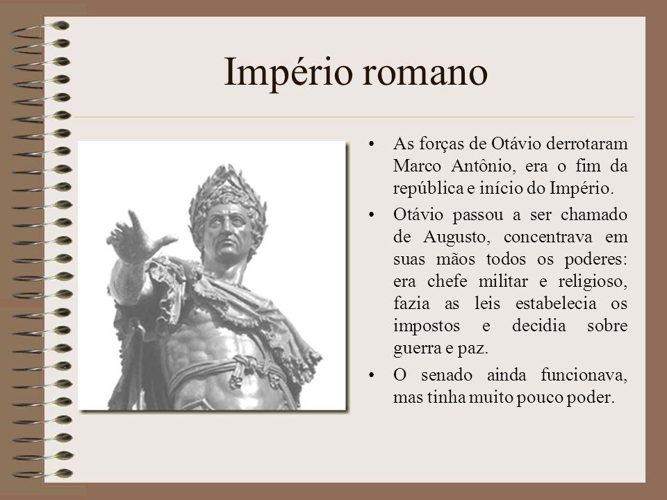 Império romano As forças de Otávio derrotaram Marco Antônio, era o fim da república e início do Império. Otávio passou a ser chamado de Augusto, conce