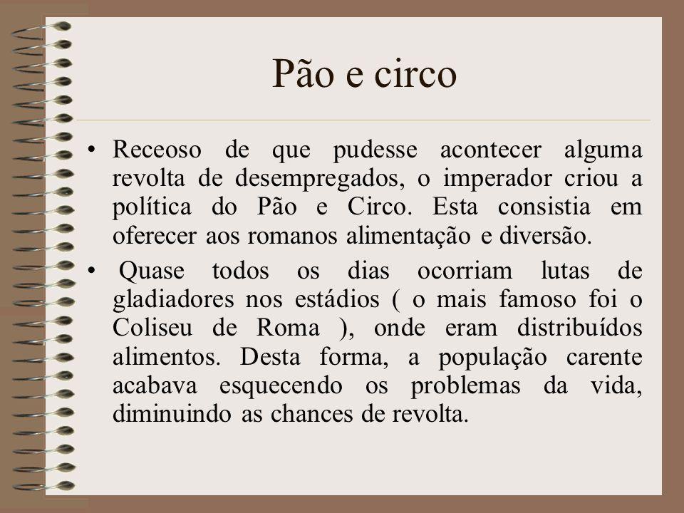 Pão e circo Receoso de que pudesse acontecer alguma revolta de desempregados, o imperador criou a política do Pão e Circo. Esta consistia em oferecer