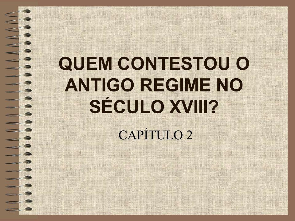 QUEM CONTESTOU O ANTIGO REGIME NO SÉCULO XVIII? CAPÍTULO 2