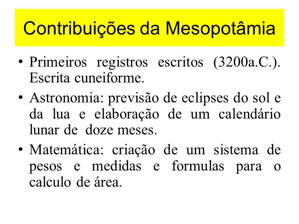 Contribuições da Mesopotâmia Primeiros registros escritos (3200a.C.). Escrita cuneiforme. Astronomia: previsão de eclipses do sol e da lua e elaboraçã