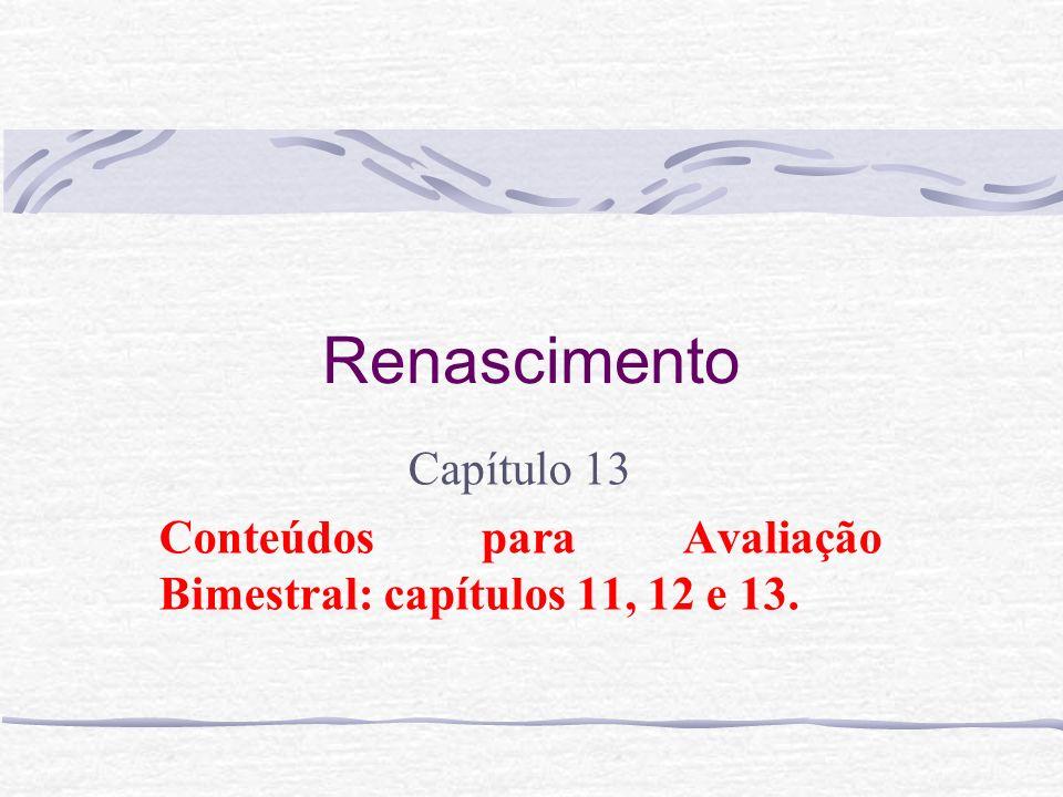 Renascimento Capítulo 13 Conteúdos para Avaliação Bimestral: capítulos 11, 12 e 13.