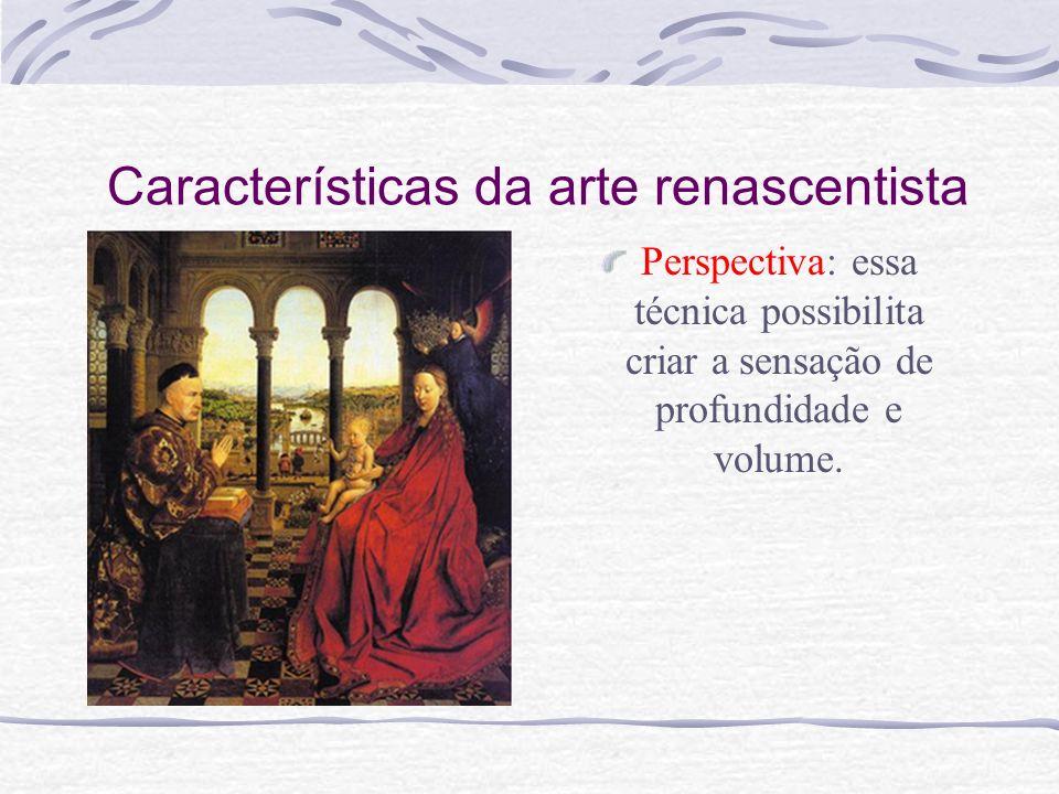 Características da arte renascentista Perspectiva: essa técnica possibilita criar a sensação de profundidade e volume.