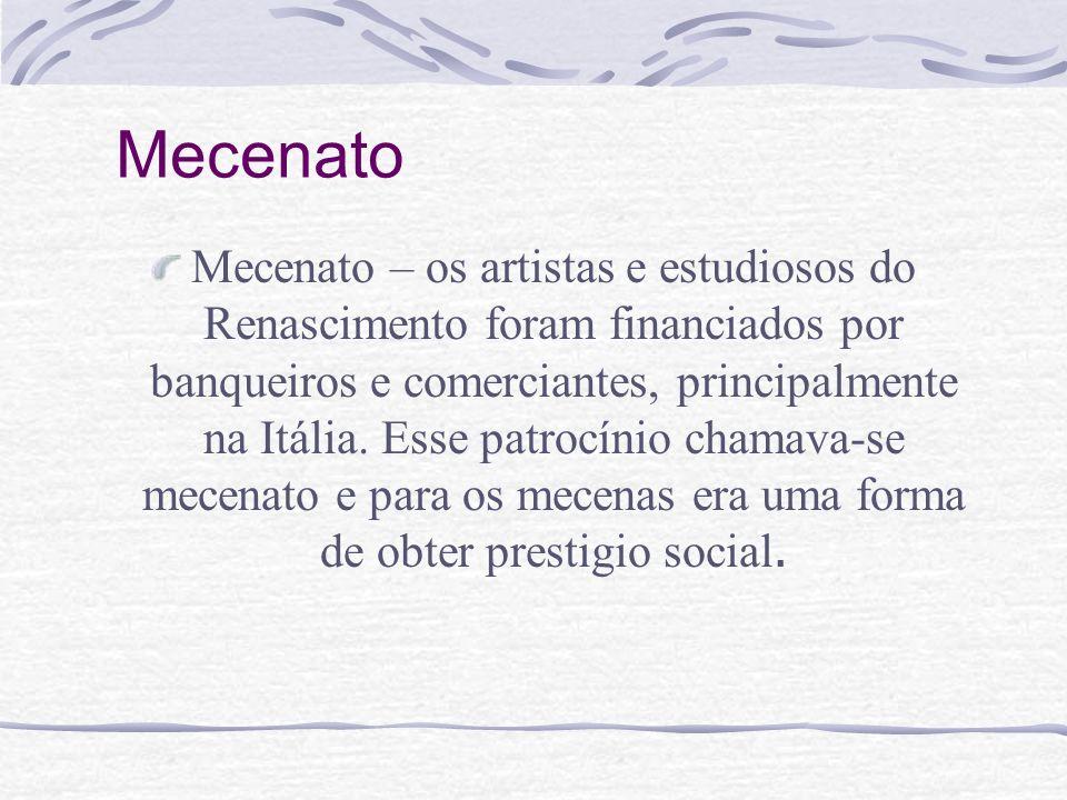 Mecenato Mecenato – os artistas e estudiosos do Renascimento foram financiados por banqueiros e comerciantes, principalmente na Itália. Esse patrocíni