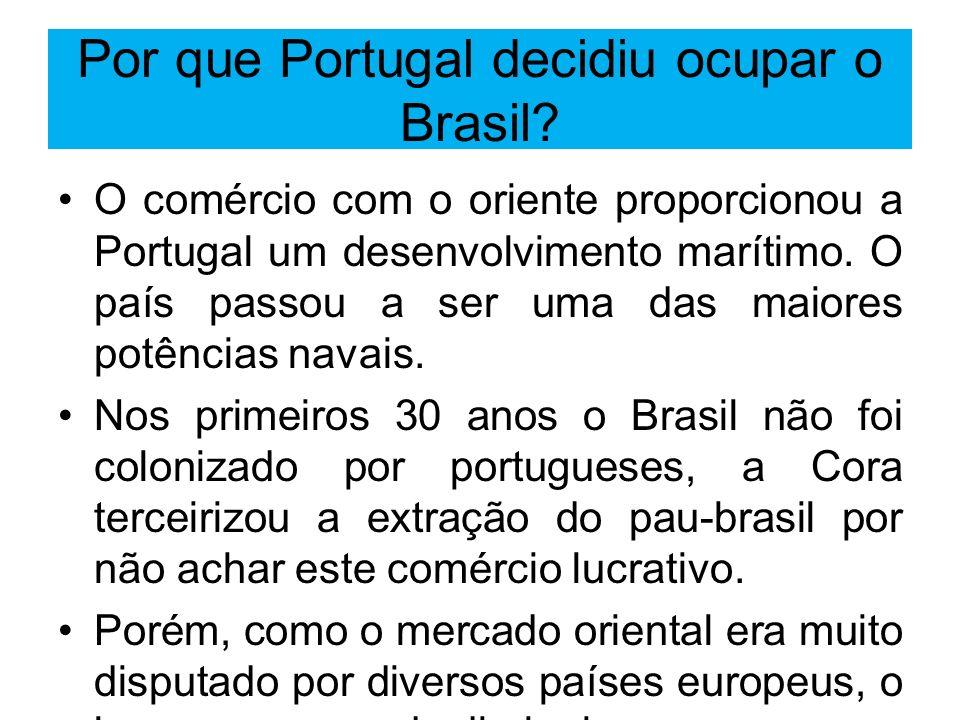 Por que Portugal decidiu ocupar o Brasil? O comércio com o oriente proporcionou a Portugal um desenvolvimento marítimo. O país passou a ser uma das ma