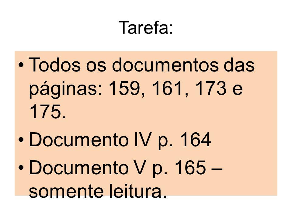 Tarefa: Todos os documentos das páginas: 159, 161, 173 e 175. Documento IV p. 164 Documento V p. 165 – somente leitura.