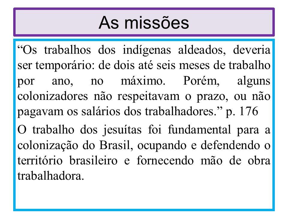 As missões Os trabalhos dos indígenas aldeados, deveria ser temporário: de dois até seis meses de trabalho por ano, no máximo. Porém, alguns colonizad