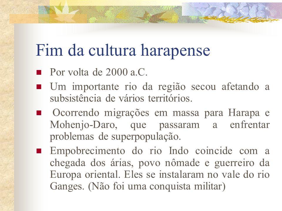 Fim da cultura harapense Por volta de 2000 a.C. Um importante rio da região secou afetando a subsistência de vários territórios. Ocorrendo migrações e