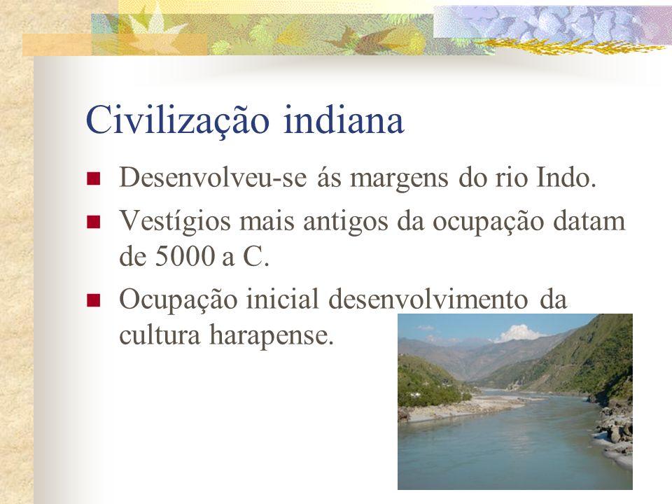 Civilização indiana Desenvolveu-se ás margens do rio Indo. Vestígios mais antigos da ocupação datam de 5000 a C. Ocupação inicial desenvolvimento da c