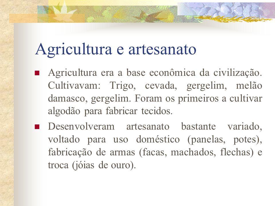 Agricultura e artesanato Agricultura era a base econômica da civilização. Cultivavam: Trigo, cevada, gergelim, melão damasco, gergelim. Foram os prime