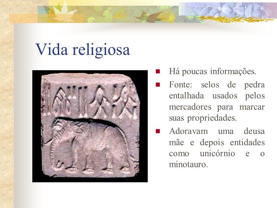 Vida religiosa Há poucas informações. Fonte: selos de pedra entalhada usados pelos mercadores para marcar suas propriedades. Adoravam uma deusa mãe e