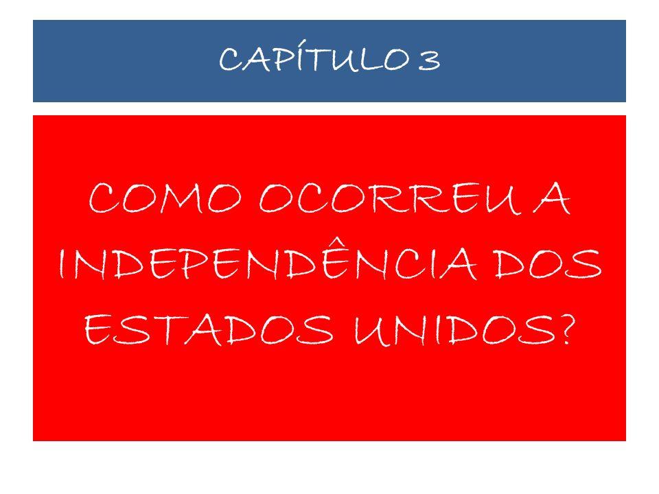 CAPÍTULO 3 COMO OCORREU A INDEPENDÊNCIA DOS ESTADOS UNIDOS?