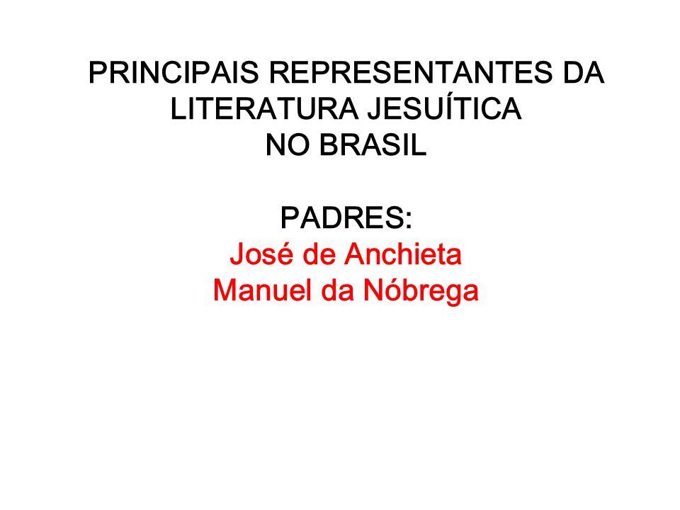 PRINCIPAIS REPRESENTANTES DA LITERATURA JESUÍTICA NO BRASIL PADRES: José de Anchieta Manuel da Nóbrega