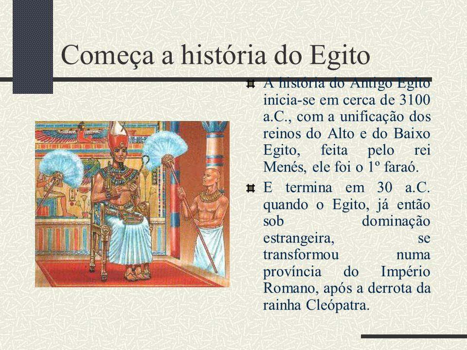 Começa a história do Egito A história do Antigo Egito inicia-se em cerca de 3100 a.C., com a unificação dos reinos do Alto e do Baixo Egito, feita pel