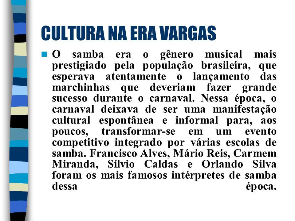 CULTURA NA ERA VARGAS O samba era o gênero musical mais prestigiado pela população brasileira, que esperava atentamente o lançamento das marchinhas qu