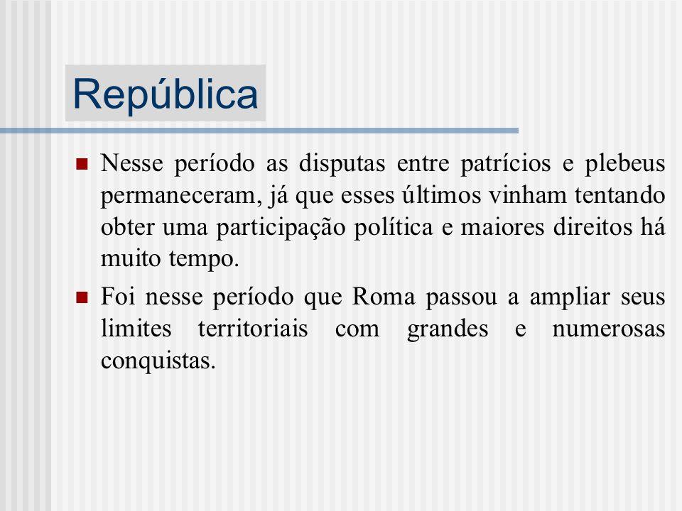 República Nesse período as disputas entre patrícios e plebeus permaneceram, já que esses últimos vinham tentando obter uma participação política e mai