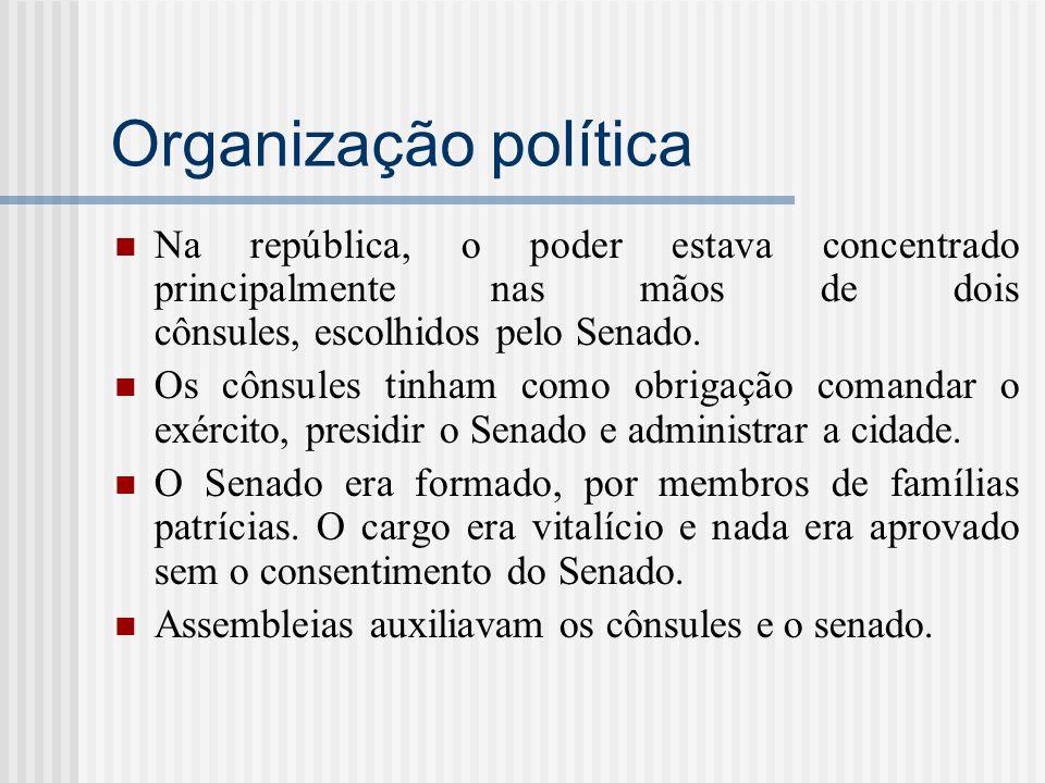 Organização política Na república, o poder estava concentrado principalmente nas mãos de dois cônsules, escolhidos pelo Senado. Os cônsules tinham com