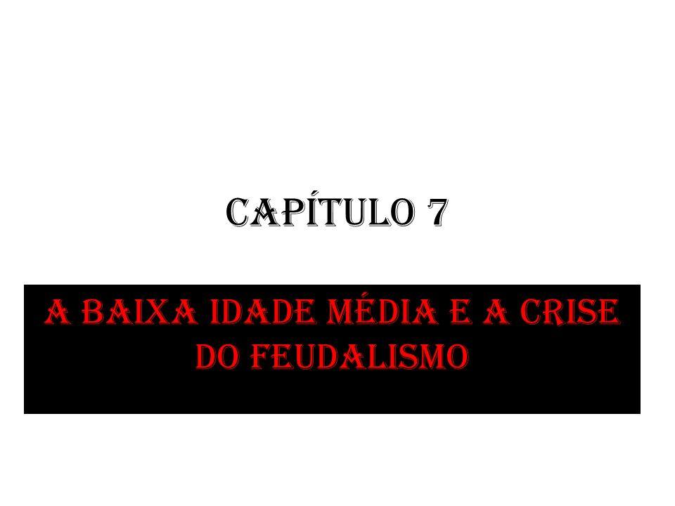 Capítulo 7 A baixa Idade Média e a crise do feudalismo