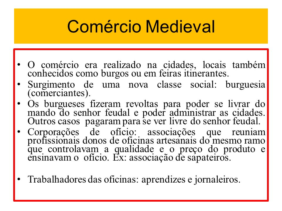 Comércio Medieval O comércio era realizado na cidades, locais também conhecidos como burgos ou em feiras itinerantes. Surgimento de uma nova classe so
