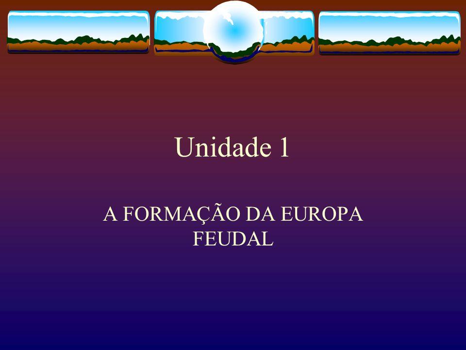 Unidade 1 A FORMAÇÃO DA EUROPA FEUDAL
