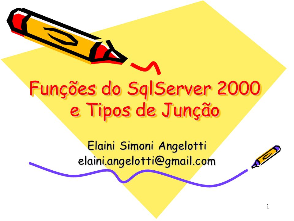 1 Funções do SqlServer 2000 e Tipos de Junção Elaini Simoni Angelotti elaini.angelotti@gmail.com