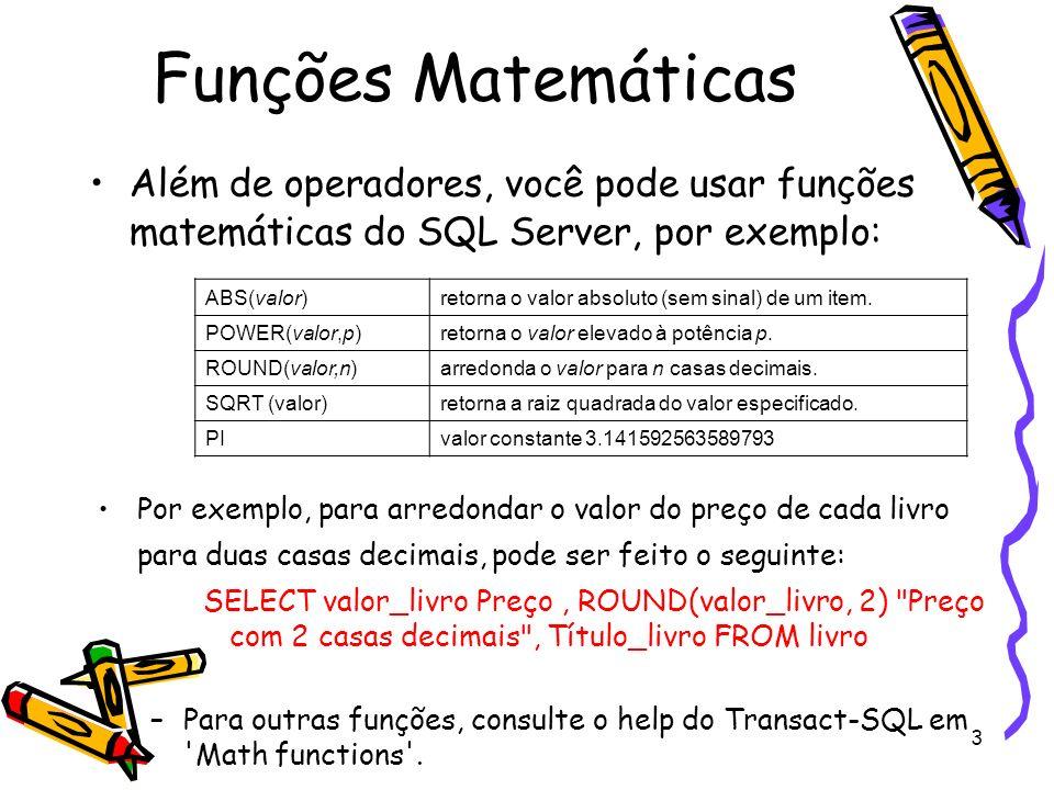 3 Funções Matemáticas Além de operadores, você pode usar funções matemáticas do SQL Server, por exemplo: ABS(valor)retorna o valor absoluto (sem sinal
