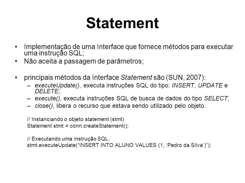 Statement Implementação de uma Interface que fornece métodos para executar uma instrução SQL; Não aceita a passagem de parâmetros; principais métodos