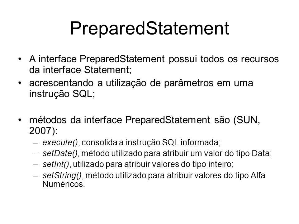PreparedStatement A interface PreparedStatement possui todos os recursos da interface Statement; acrescentando a utilização de parâmetros em uma instr